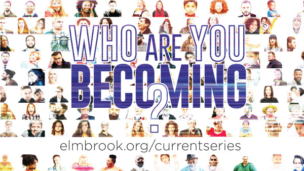 Series: Who Are You Becoming?
